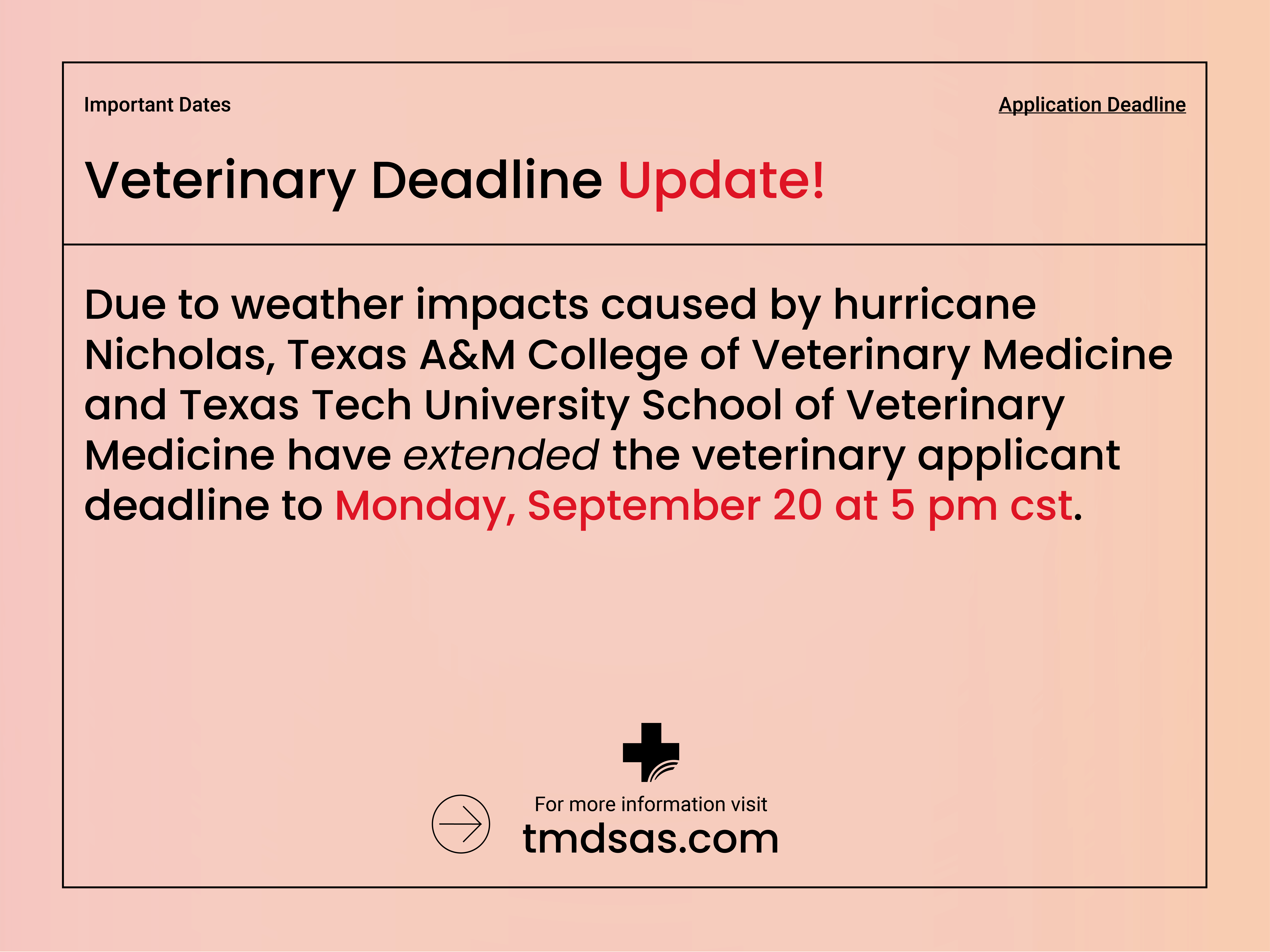 Due to weather impacts caused by Hurricane Nicholas, Texas A&M College of Veterinary Medicine and Texas Tech University School of Veterinary Medicine have extended the Veterinary Applicant Deadline to Monday, September 20 at 5 pm CST