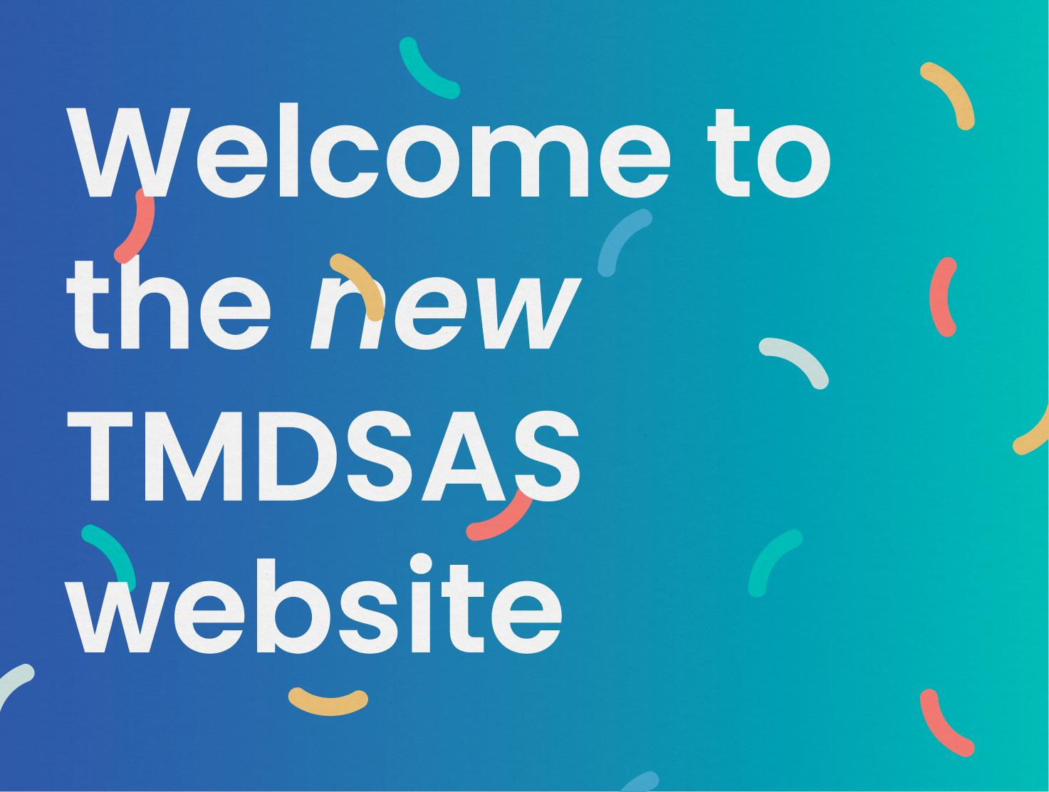 New TMDSAS welcome